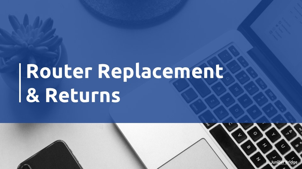 User Guide - How to replace routers and initiate returns