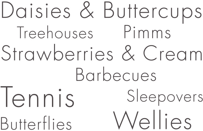 Daisies & Buttercups, Treehouses, Tennis, Strawberries & Cream, Butterflies, Barbecus, Sleepovers, Pimms, Wellies