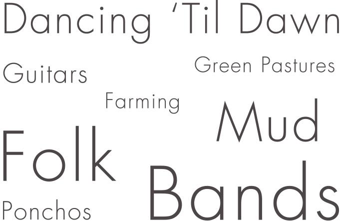 Guitars, Mud, Farming, Dancing 'Til Dawn, Folk, Green Pastures, Ponchos, Bands