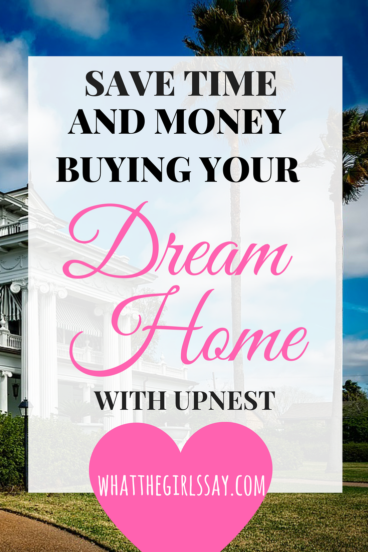 Save Time and Money Buying Your Dream Home - UPNEST is the place to go! - whatthegirlssay.com