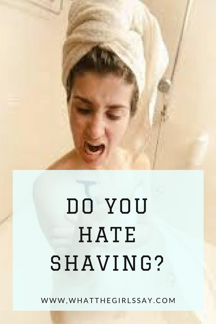 Do you Hate Shaving? - whatthegirlssay.com
