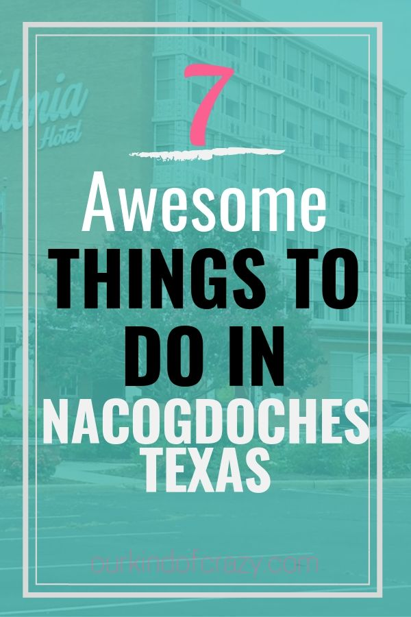 Here are 7 awesome things to do in Nacogdoches, Texas and the best hotel in Nacogdoches Texas, The Fredonia Hotel