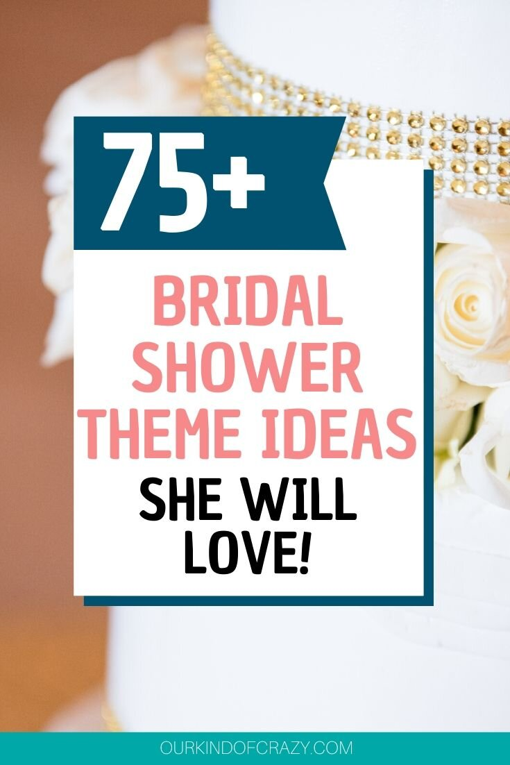 Post that reads 75+ Bridal Shower Theme Ideas She Will Love