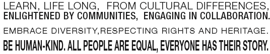 Learn-Life-Long-from-Cultural-Differences-Enlightened-by-Communities-Engaging-in-Collaboration-Embrace-Diversity-Respecting-Rights-&-Heritage-Be-Human-kind-All-People-are-Equal-Everyone-has-their-story