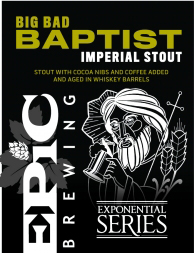 Big Bad Baptist Imperial Stout - One Big Bad Imperial Stout with Cocoa nibs and Coffee beans. Each season's release uses a different dark roasted coffee.Glassware: Snifter, Tulip White WineFood Pairings: Hard cheeses and dark chocolate desserts