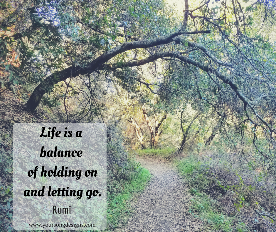 Life is a balance of holding on and letting go Rumi quote