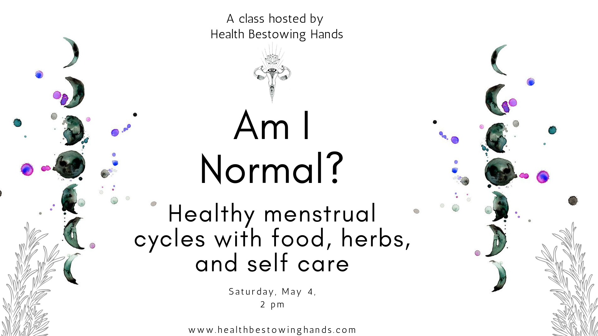 Am I Normal? Healthy menstrual cycles with food, herbs, and self care