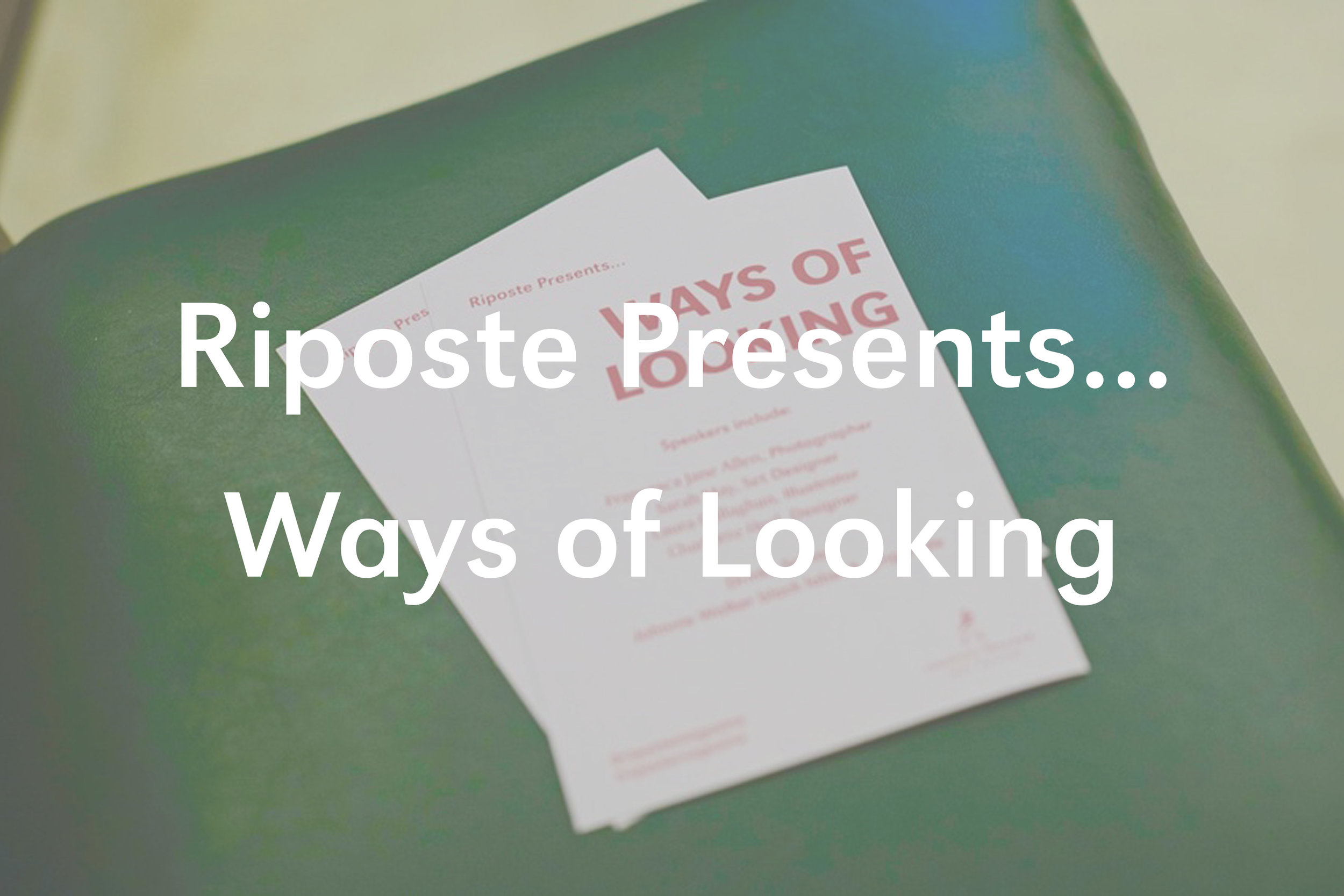 Riposte Presents... Ways of Looking