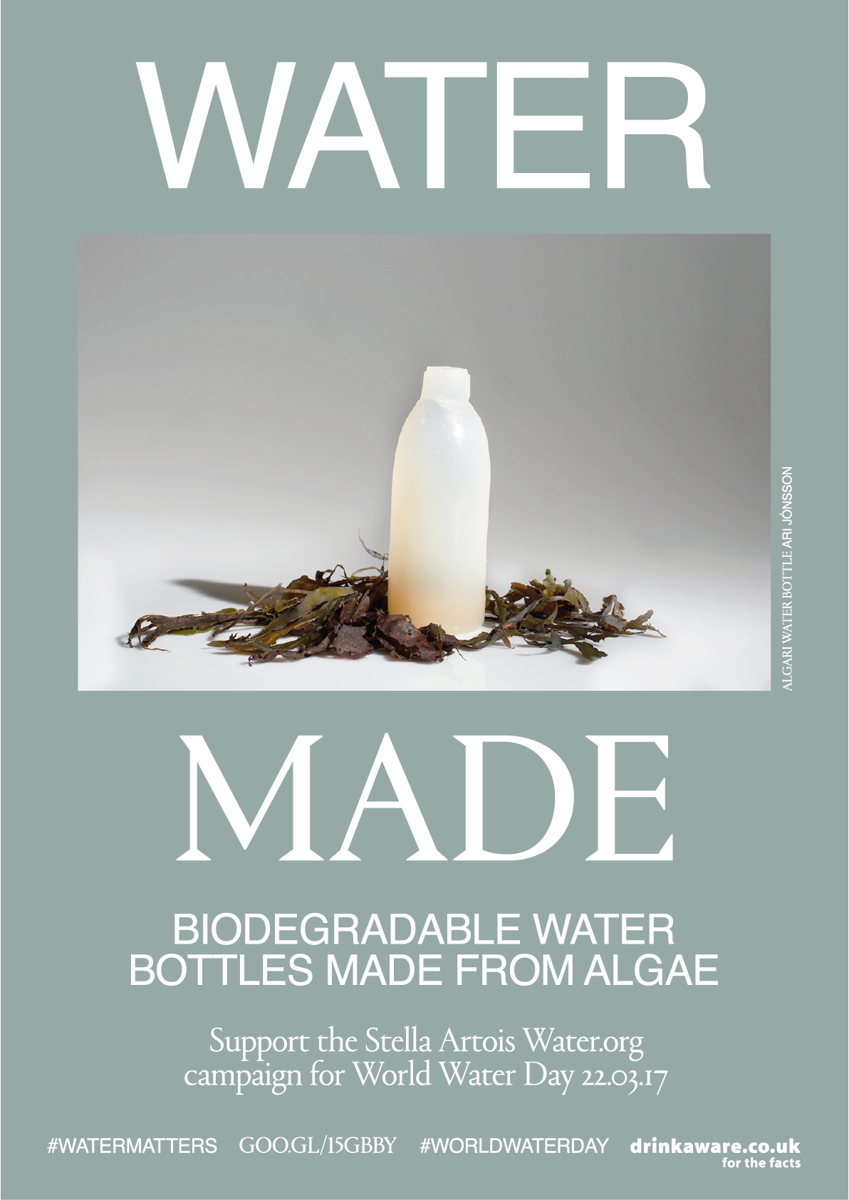 WATER MADE, MATTER   Packaging is so connected to water based processes.  Ari Jónsson  has created a biodegradeable water bottle made from algae which is grown in water. This could potentially replace the need for the damaging plastic water bottles which take hundreds of years to degrade.