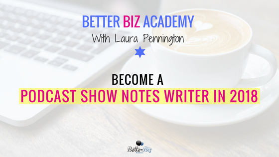 Become_a_Podcast_Show_Notes_Writer_in_2018_-_Blog_Cover.png