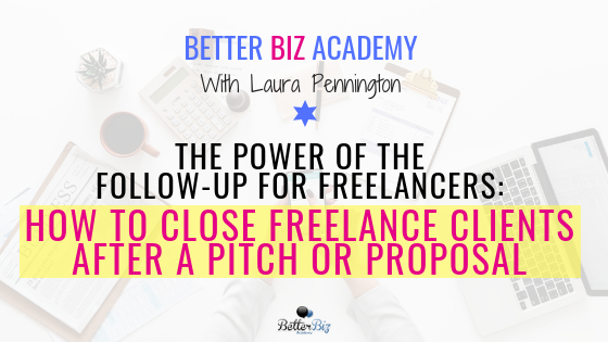 The Power of the Follow-Up for Freelancers: How to Close Freelance Clients After a Pitch or Proposal