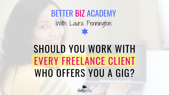 Should You Work With Every Freelance Client Who Offers You a Gig?