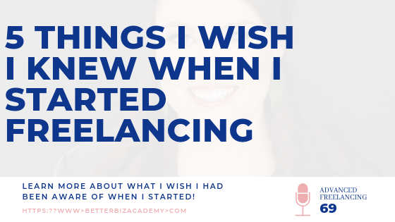 Five Things I Wish I'd Known When I Started Freelancing-EP069