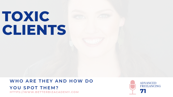 Toxic Freelance Clients: You Can't Afford to Keep Them-EP071