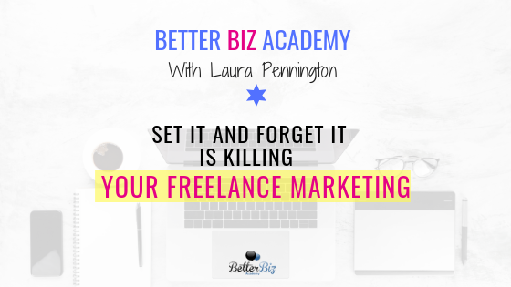Set It and Forget It is Killing Your Freelance Marketing