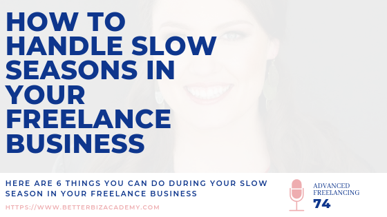 How to Handle Slow Seasons in Your Freelance Business…6 Things To Do-EP074