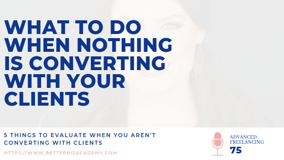 What to Do When Nothing is Converting with Your Clients-EP075