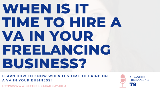 When is it Time to Hire a VA In Your Freelancing Business?-EP079