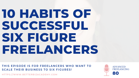10 Habits of Successful Six Figure Freelancers-EP080