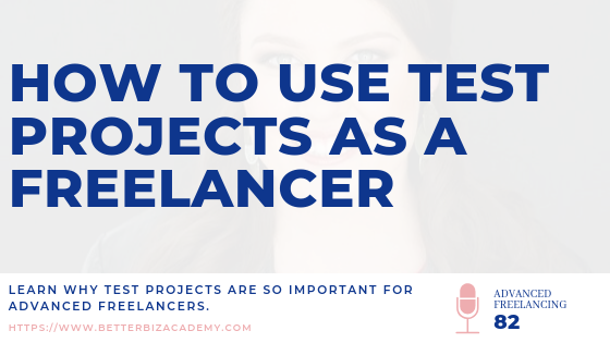 How to Use Test Projects As A Freelancer-EP082