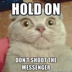 dont shoot the messenger