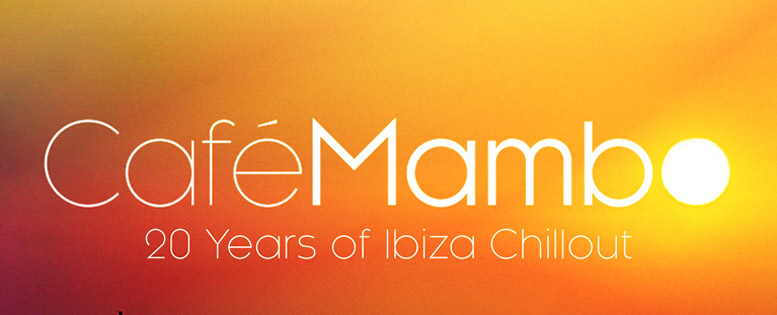 Cafe-Mambo-20-Years-of-Ibiza-Chillout-feature.jpg
