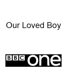 Our Loved Boy     BBC 1    Art Dep  As  sistant : Graphics