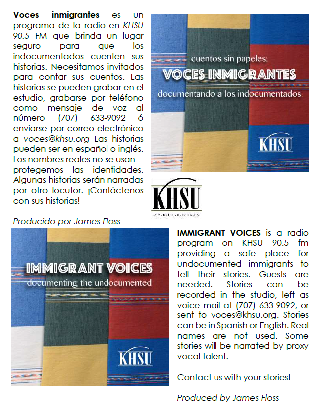 Link to flyer   James Floss of KHSU wants help to get the word out about his program titled Immigrant Voices.  The attached flyer explains the purpose and process for this project. His plan is to capture immigrant experiences and air them. They would be voiced by community members and no personal information would be taken.  Please post the flyer and promote with all our immigrant families. Remember this does not only pertain to our Latino/Hispanic/Latinx families but all that wish to share their own personal immigrant experience.