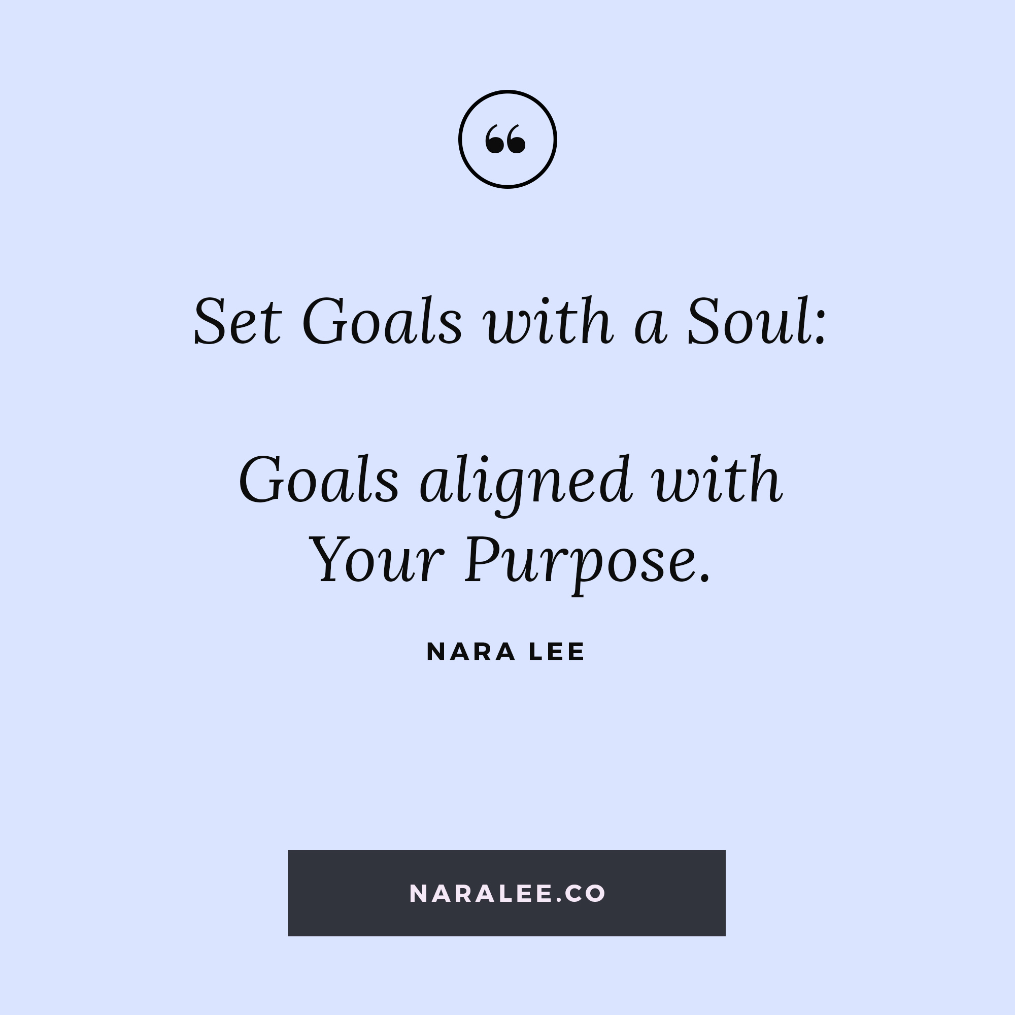 [Goal-Setting-Quotes] Nara Lee Quotes - Goals with a Soul.jpg
