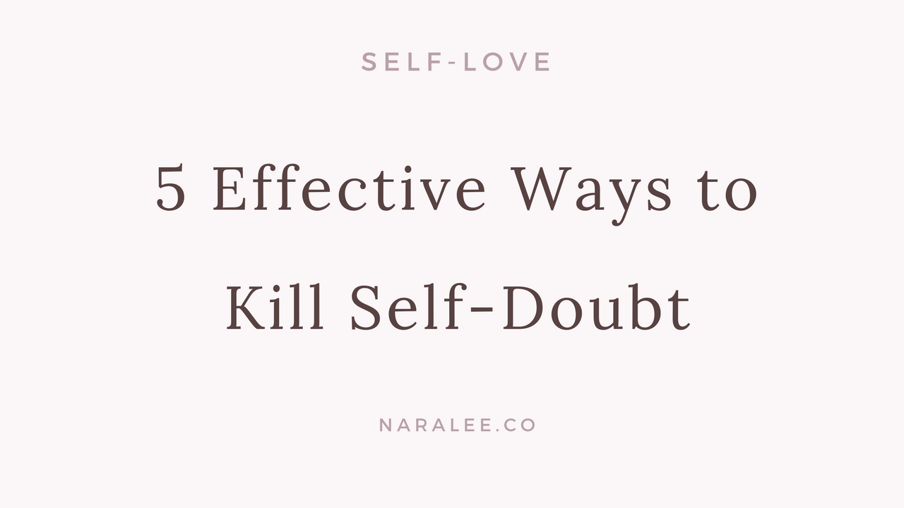 How to Kill Self-Doubt-Nara Lee Self Love Blog.png
