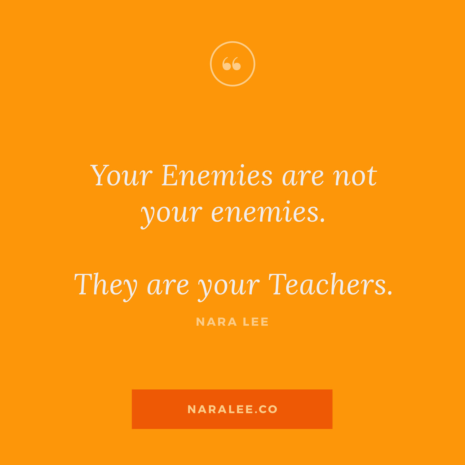 [Rising-Strong-Quotes]+Nara+Lee+Quotes+-+Forgiveness+Quote+-+Your+Enemies+are+not+your+Enemies,+they+are+your+Teachers.jpg