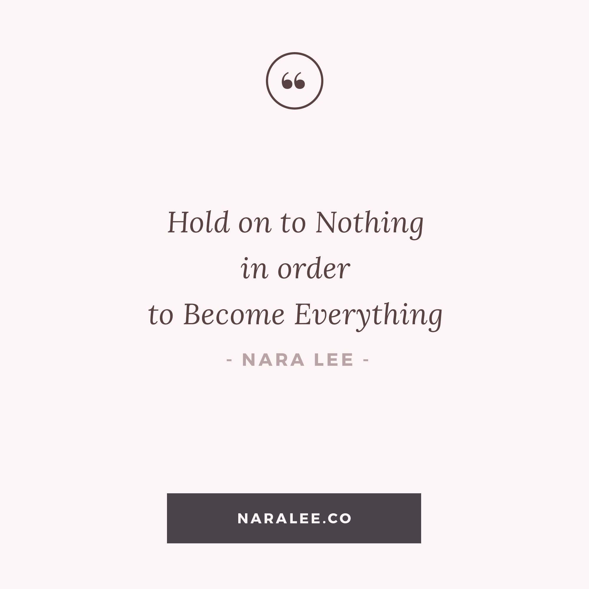 [Self-Love-Quotes] Hold on to Nothing to become Everything.jpg
