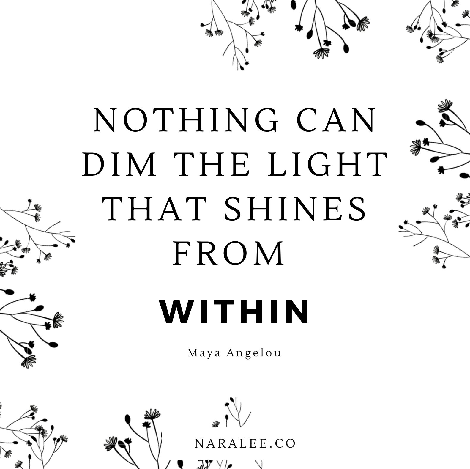 maya+angelou+-+nothing+can+dim+the+light+that+shines+from+within+-+naralee.co.jpg