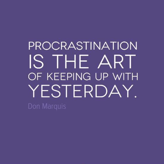 procrastination-is-the-art-of-keeping-up-with-yesterday-quote-1.jpg