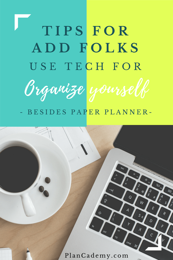 Tips For ADD Folks: Use Tech For Organize Yourself - Besides Paper Planner