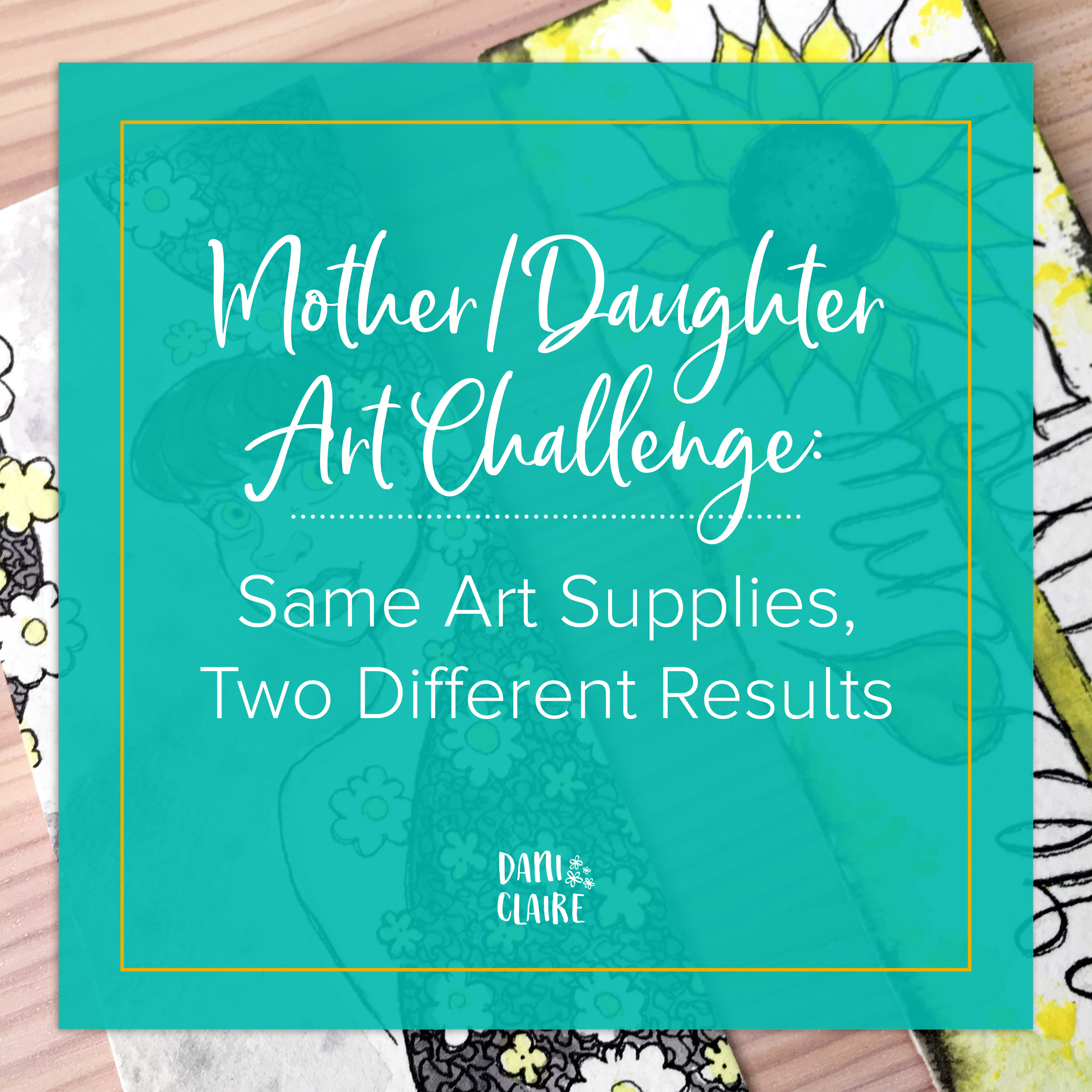 Dani Claire. Mother Daughter Art Challenge. Same Art Supplies, Two Results. Watercolor Art. Watercolor Artists. Flower Art. Girl Art. #artsnackschallenge. Art Snacks. Hand Letter Artist. Handlettering. You Are My Sunshine. Sunflower Art. Girlie Art.