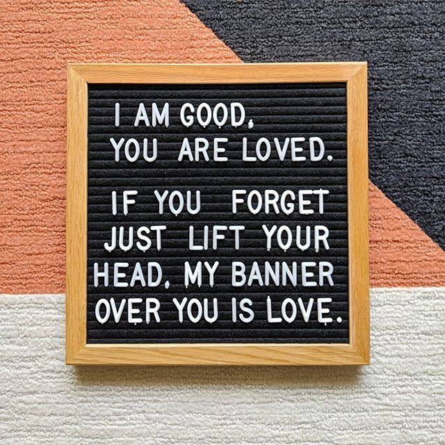 God left you a message.  He is good and you are loved. If you forgot, just lift your head, the banner over you is love.