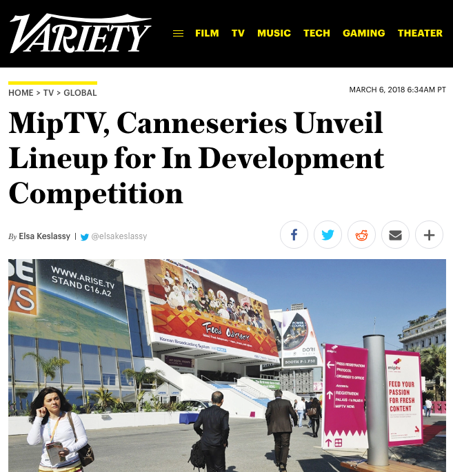 Variety Article - http://variety.com/2018/tv/news/miptv-canneseries-unveil-in-developments-competition-lineup-1202719133/
