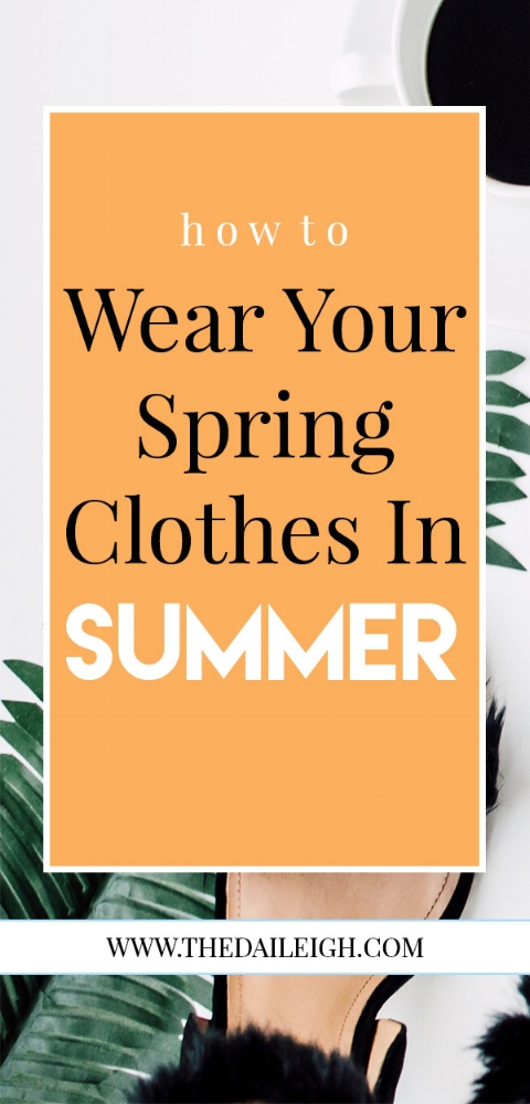 How To Wear Your Spring Clothes In Summer
