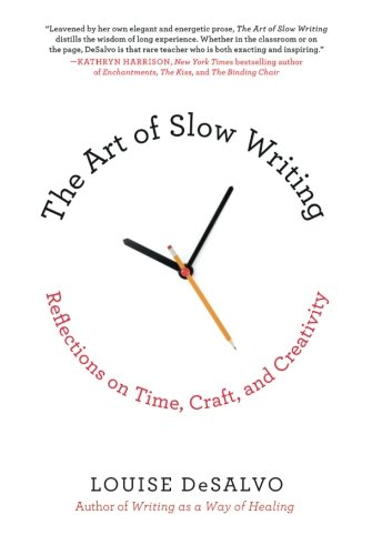THE ART OF SLOW WRITING   By Louise DeSalvo