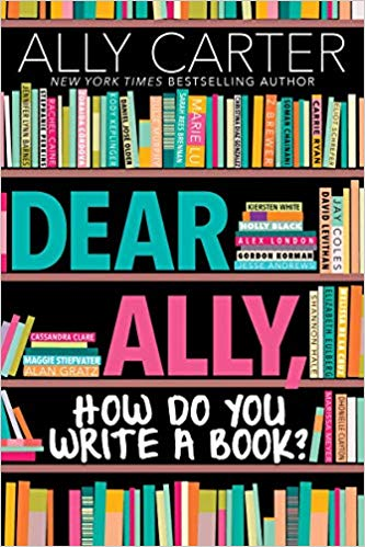 DEAR ALLY, HOW DO YOU WRITE A BOOK?   By Ally Carter