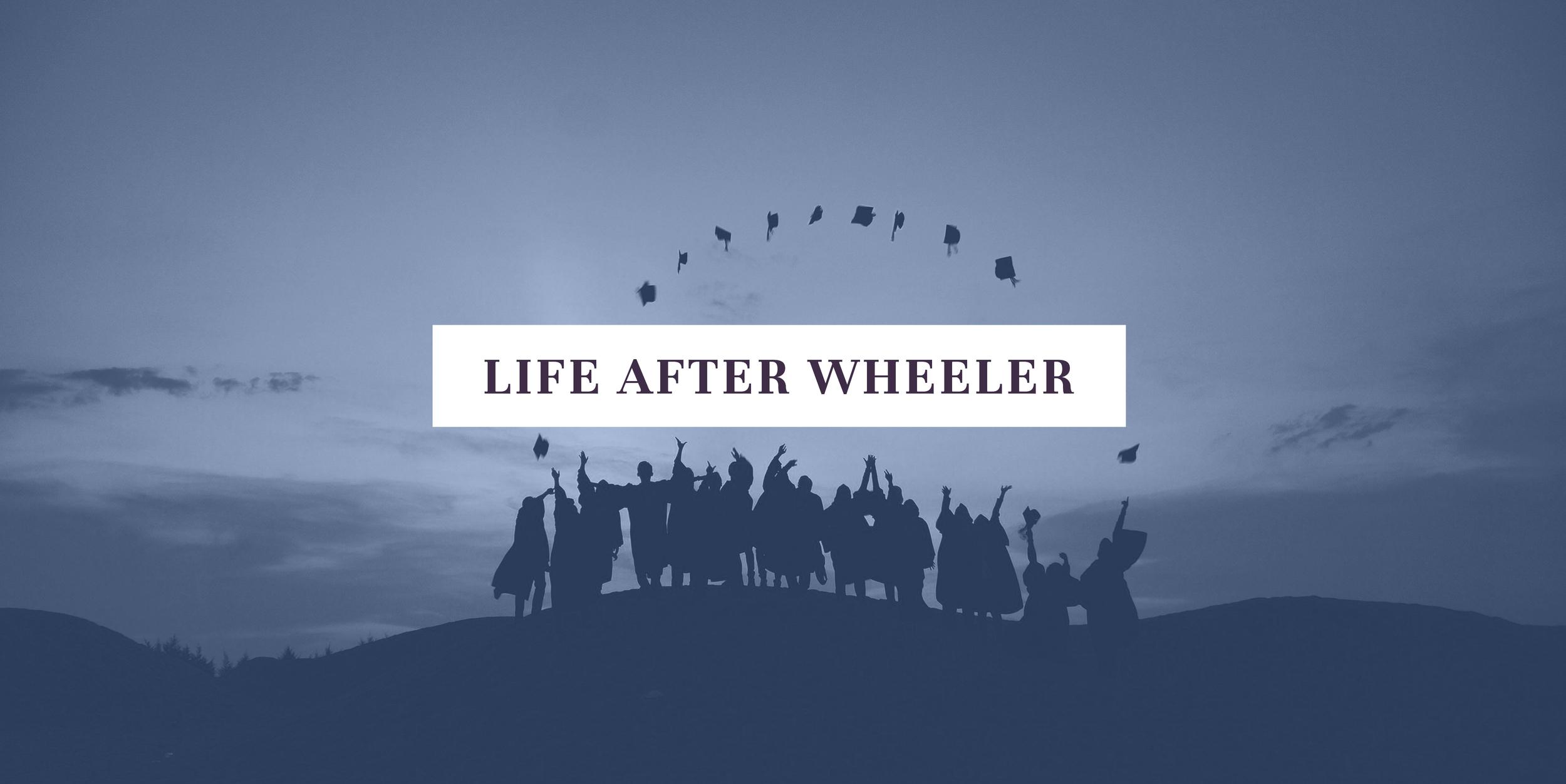 Life After Wheeler