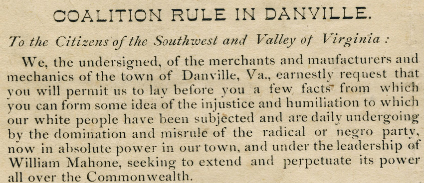 "This detail from a   broadside   published in October 1883 protests the ""injustice and humiliation"" that white people were said to endure in Danville under the political rule of the biracial Readjuster Party."