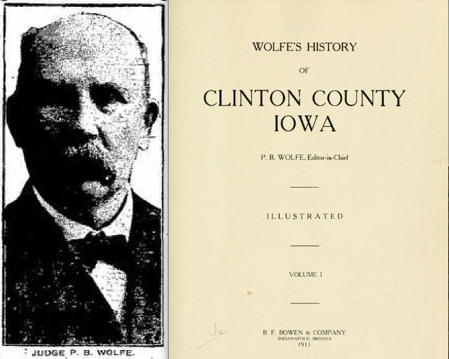 Portrait of P. B. Wolfe from the  Davenport Democrat Leader , June 12, 1922, page 1; title page of  Wolfe's History of Clinton County  (1911)