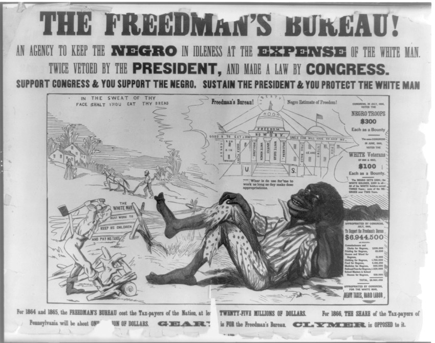 The Freedmen's Bureau! An Agency to Keep the Negro in Idleness at the Expense of the White Man , a poster from 1866 (   Encyclopedia Virginia   )