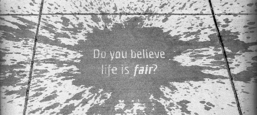 Life is fair.jpg