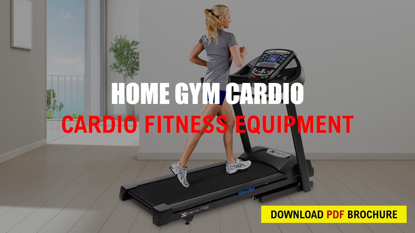 DOWNLOAD BROCHURE   HOME GYM CARDIO EQUIPMENT