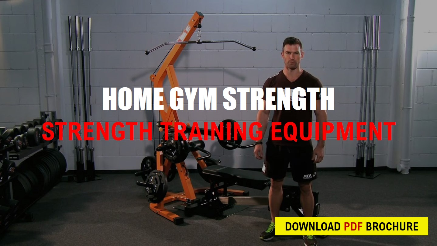 DOWNLOAD BROCHURE   HOME GYM STRENGTH EQUIPMENT