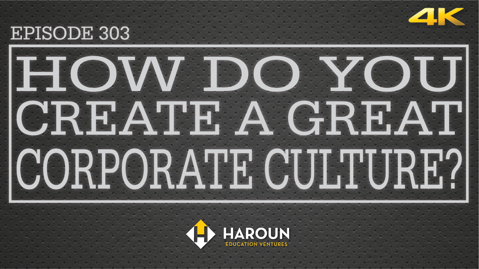 VLOG_303_5_30_2019_How Do You Create a Great Corporate Culture?.png