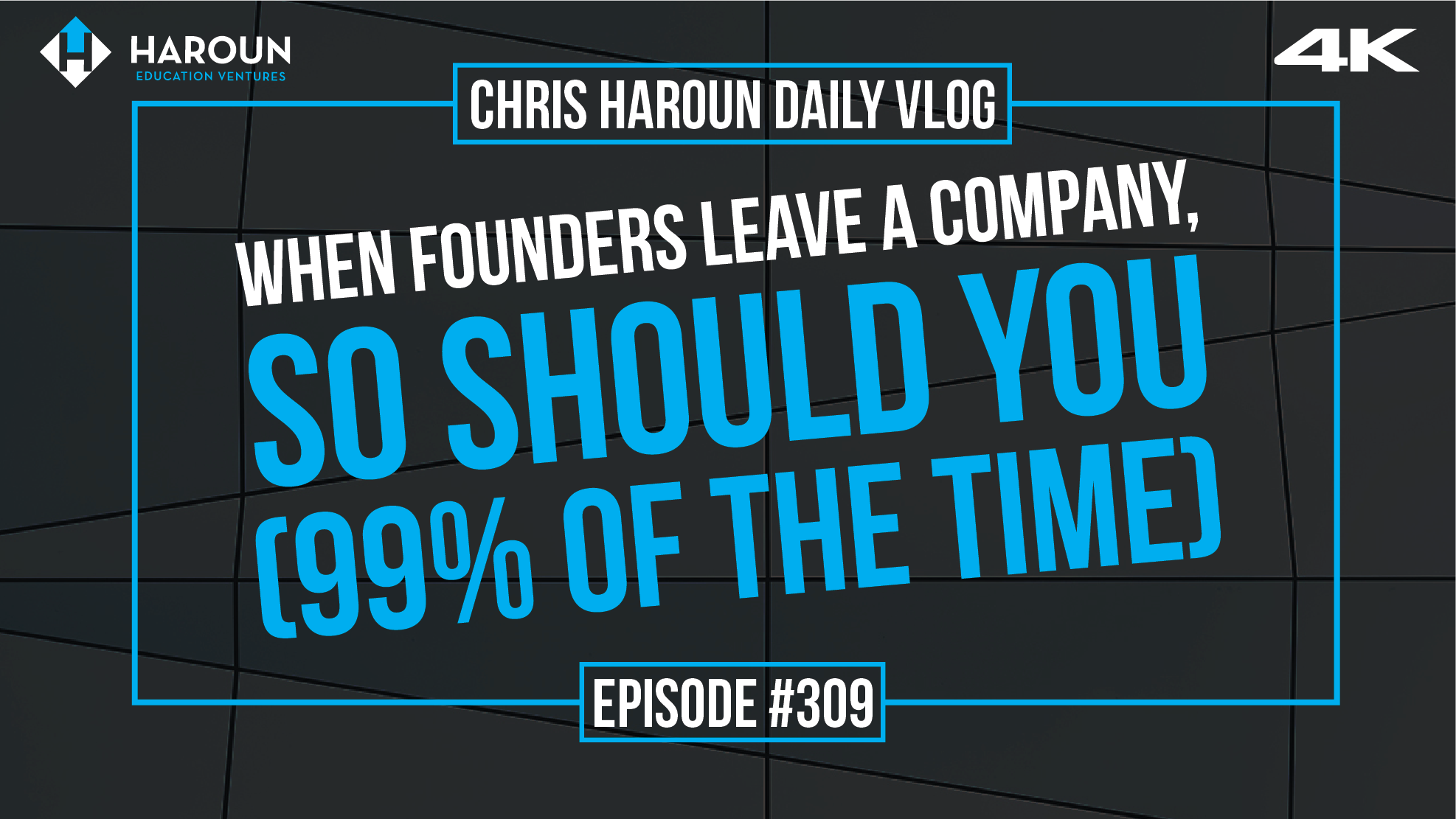 VLOG_309_4_3_2019_When Founders Leave a Company, So Should You (99% of the Time).png